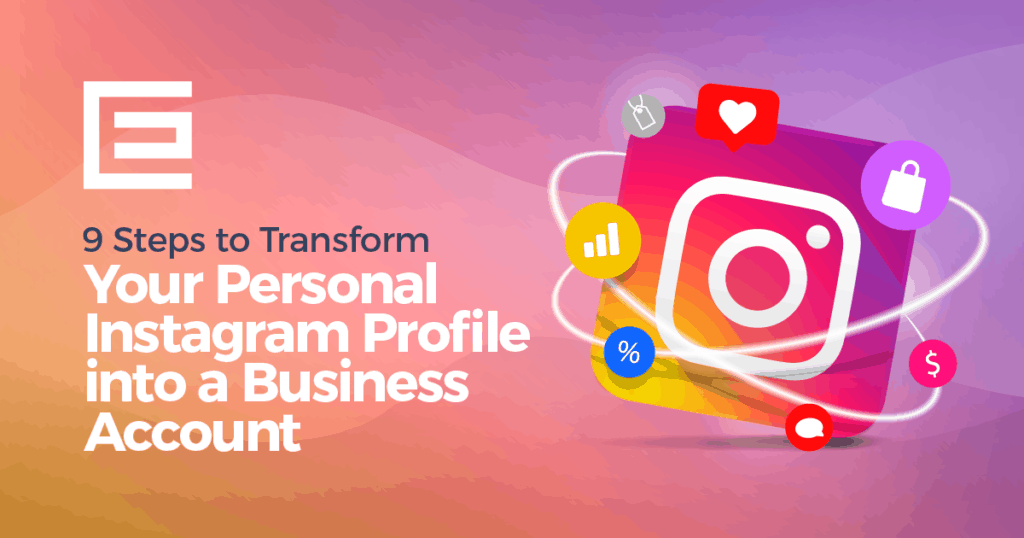 9 Steps to Transform Your Personal Instagram Profile into a Business Account