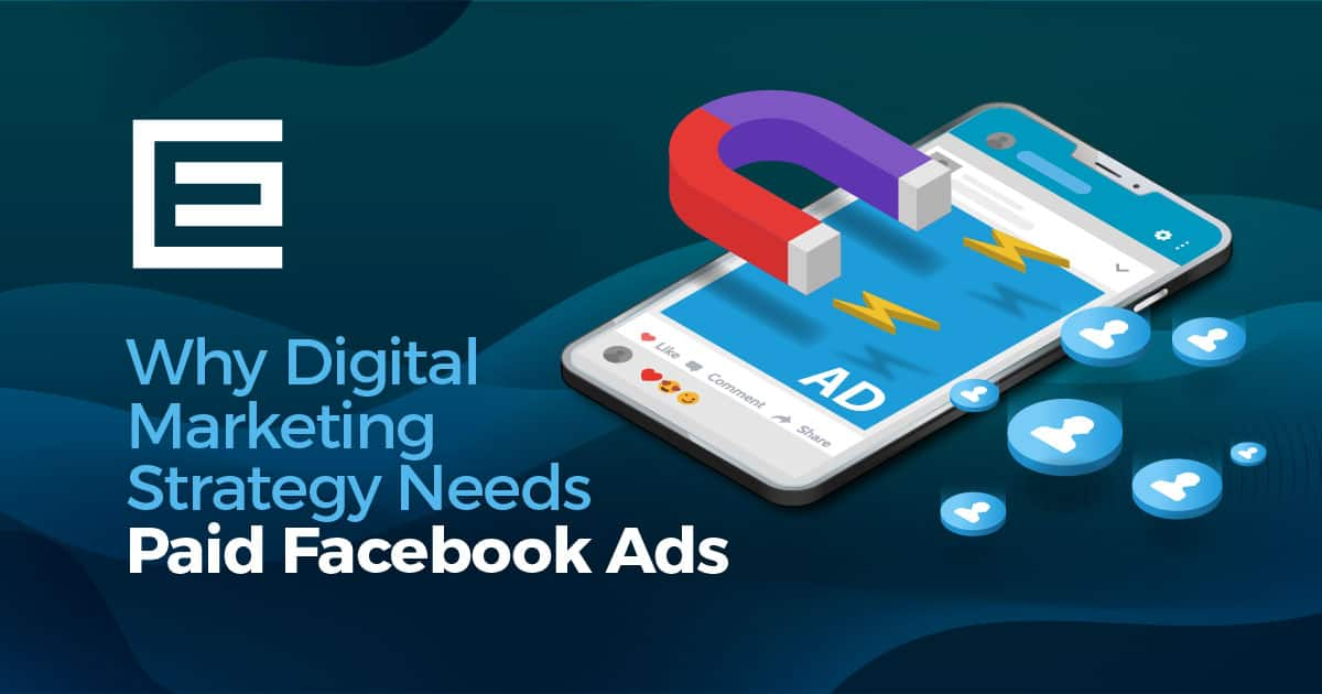 Why Digital Marketing Strategy Needs Paid Facebook Ads